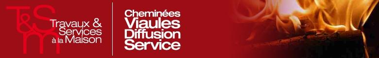 TSM Diffusion - Travaux & Services à la Maison - Cheminées Viaules Diffusion Service